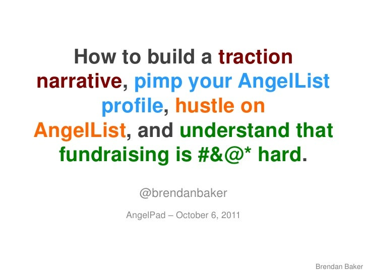 How to build a traction narrative, pimp your AngelList profile, hustle on AngelList, and understand that fundraising is #&...