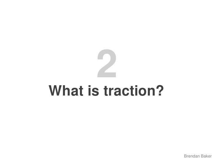 2<br />What is traction?<br />Brendan Baker<br />