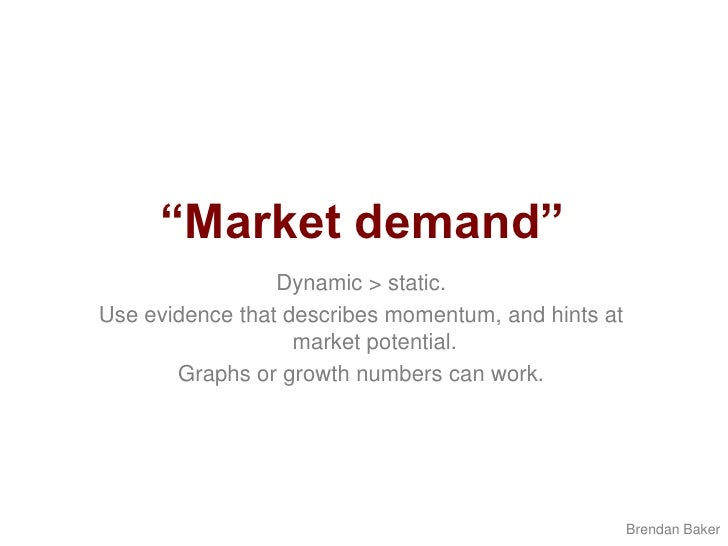 """""""Market demand""""<br />Dynamic > static.<br />Use evidence that describes momentum, and hints at market potential.<br />Grap..."""