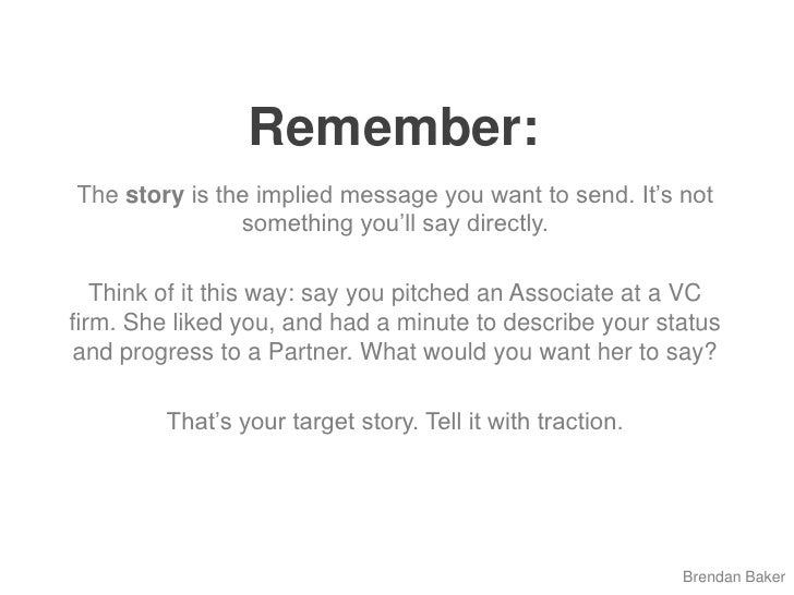 Remember:<br />The story is the implied message you want to send. It's not something you'll say directly. <br />Think of ...
