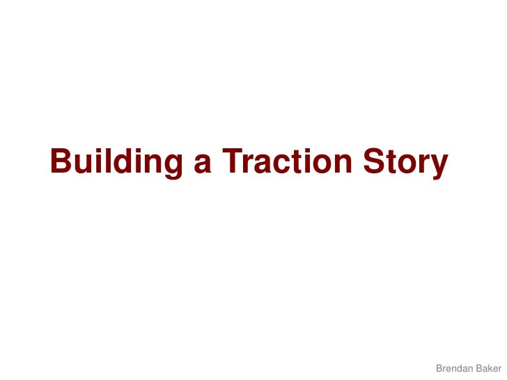 Building a Traction Story<br />Brendan Baker<br />