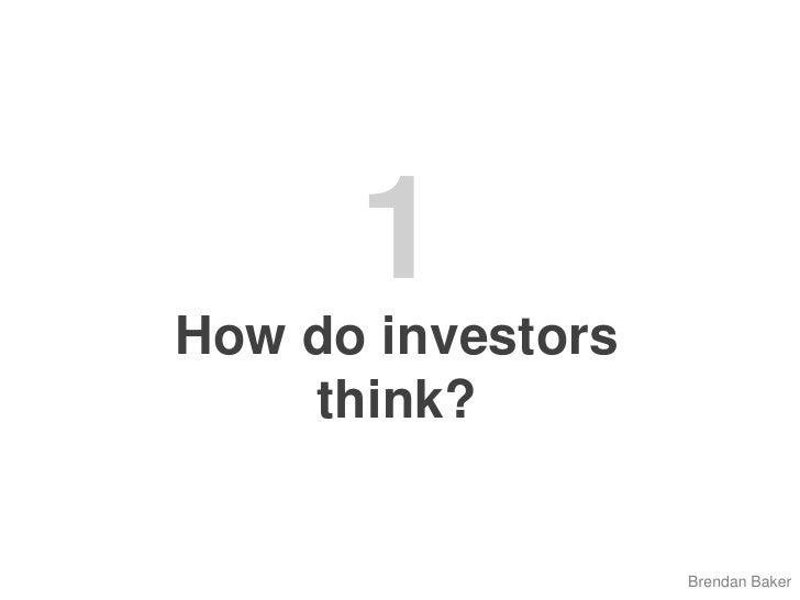 1<br />How do investors think?<br />Brendan Baker<br />