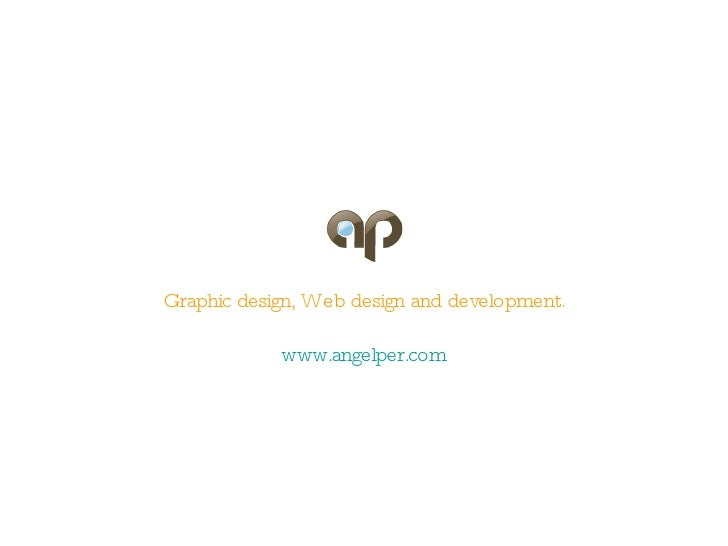 <ul><li>Graphic design, Web design and development. </li></ul>www.angelper.com
