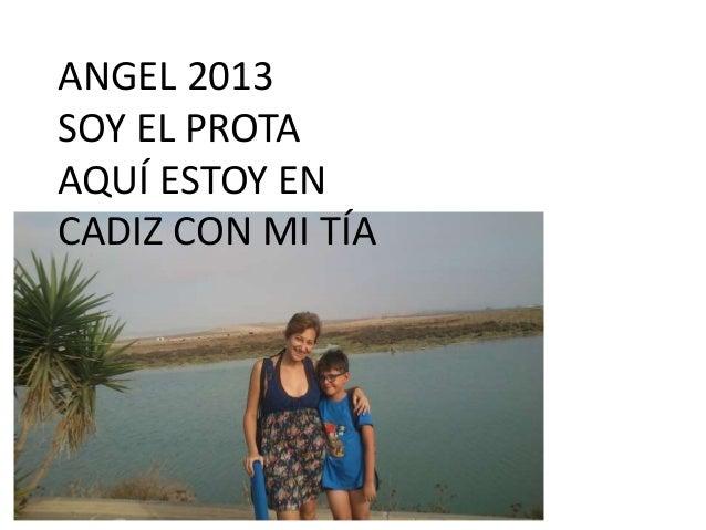 ANGEL 2013 SOY EL PROTA AQUÍ ESTOY EN CADIZ CON MI TÍA