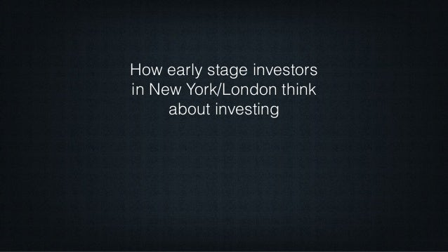 How early stage investors in New York/London think about investing