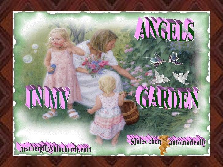ANGELS IN MY GARDEN [email_address] Slides change automatically