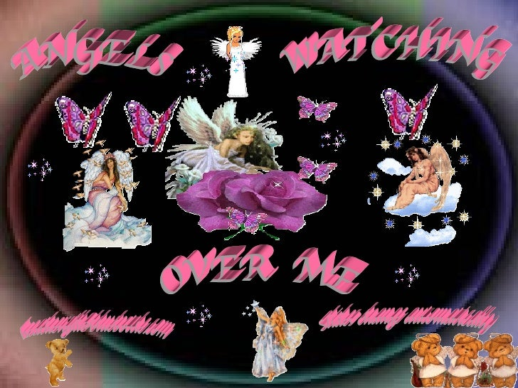 ANGELS WATCHING OVER  ME [email_address] Slides change automatically