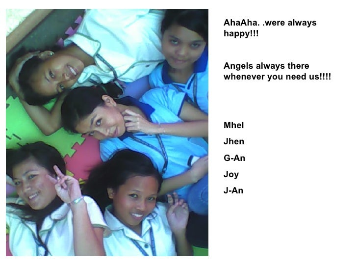 AhaAha. .were always happy!!! Angels always there whenever you need us!!!! Mhel Jhen G-An Joy J-An