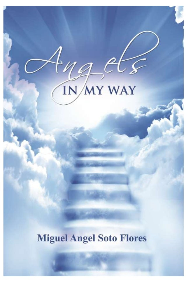 Soto / Angels in My Way / 2ANGELS IN MY WAY           By Miguel Angel Soto Flores                                         ...
