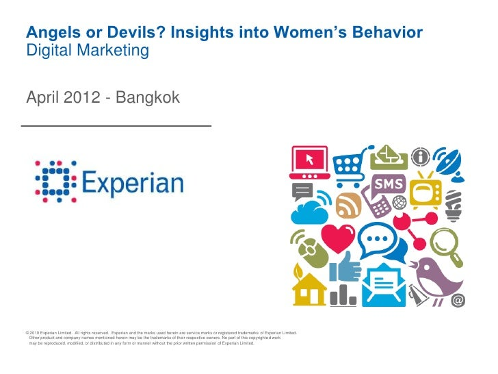 Angels or Devils? Insights into Women's BehaviorDigital MarketingApril 2012 - Bangkok© 2010 Experian Limited. All rights r...