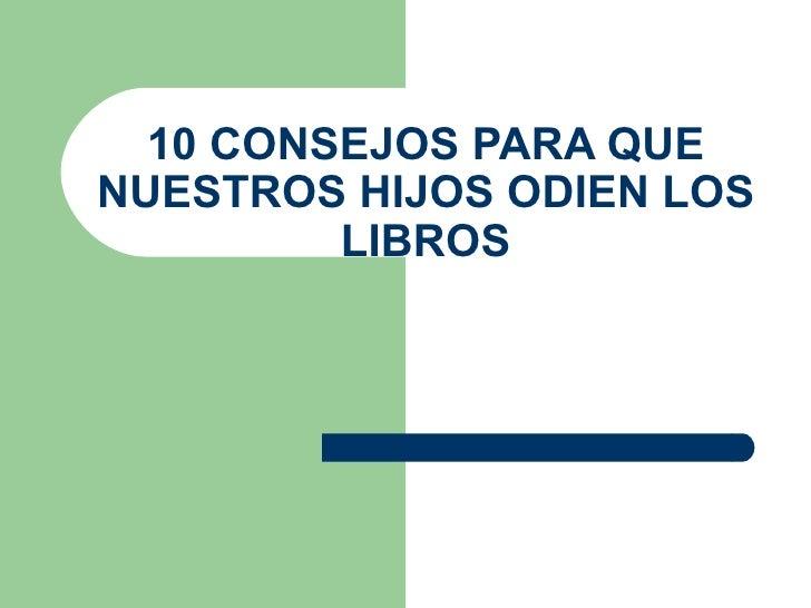 10 CONSEJOS PARA QUE NUESTROS HIJOS ODIEN LOS LIBROS
