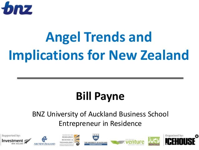 BillPayne BNZUniversityofAucklandBusinessSchool EntrepreneurinResidence AngelTrendsand ImplicationsforNewZe...