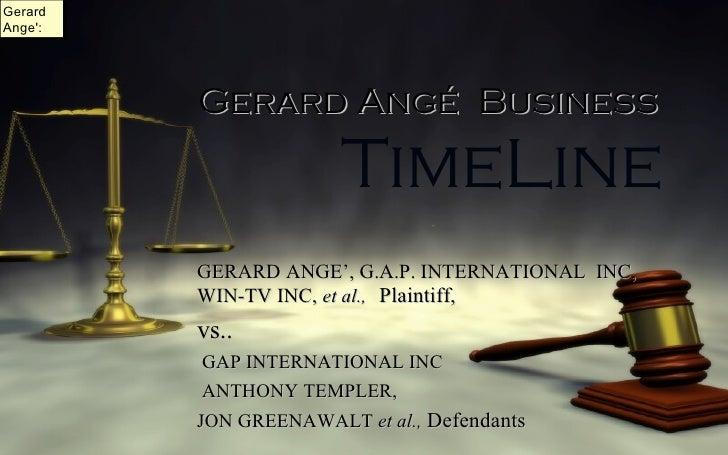 TimeLine <ul><li>GERARD ANGE', G.A.P. INTERNATIONAL  INC,  WIN-TV INC,   et al.,   Plaintiff,  </li></ul><ul><li>vs.. </li...