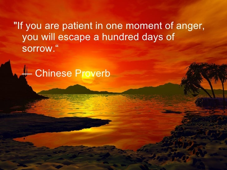 "Kết quả hình ảnh cho ""If you are patient in one moment of anger, you will escape a hundred days of sorrow."" – Ancient Chinese Proverb"