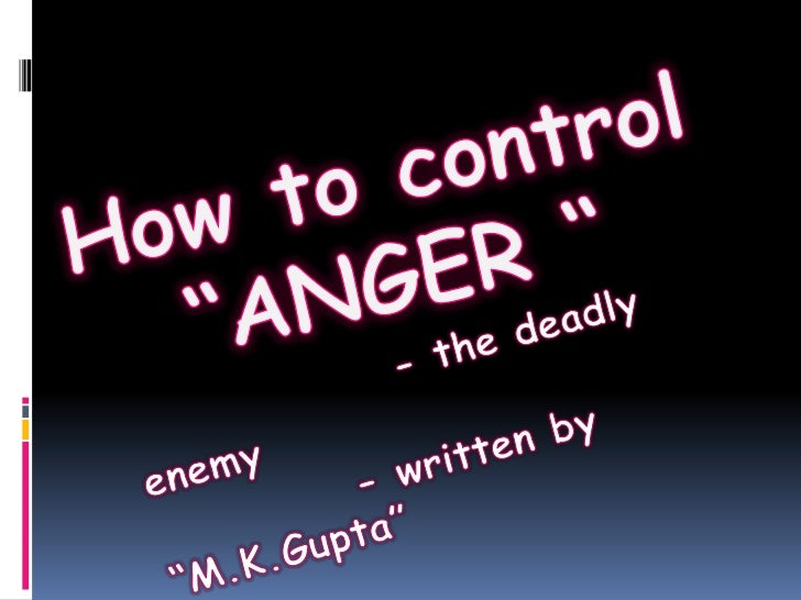 "How to control ""ANGER ""<br />- the deadly enemy<br />             - written by ""M.K.Gupta""<br />"