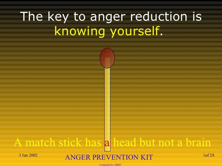 The key to anger reduction is  knowing yourself .