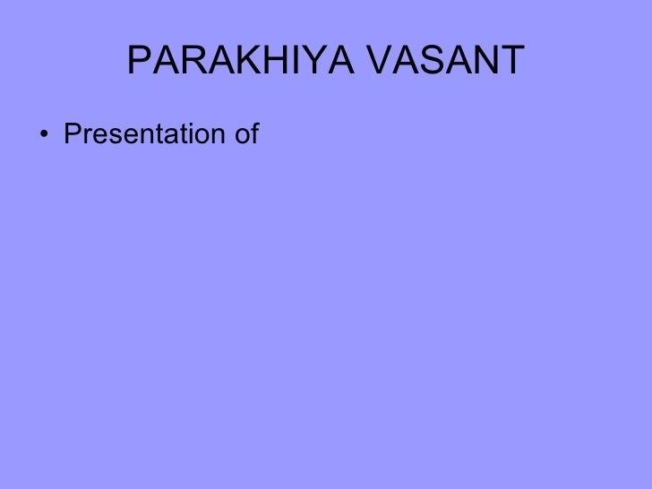 PARAKHIYA VASANT <ul><li>Presentation of </li></ul>