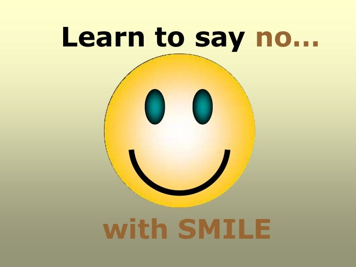 Learn to say no…  with SMILE