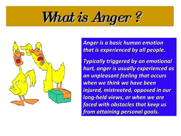What is Anger ? Anger is a basic human emotion that is experienced by all people.  Typically triggered by an emotional hur...