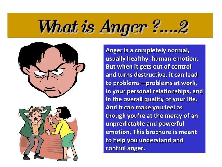 what is anger Anger management treatment is the only way to break that cycle treatment starts with recognizing the signs and symptoms of anger management problems.