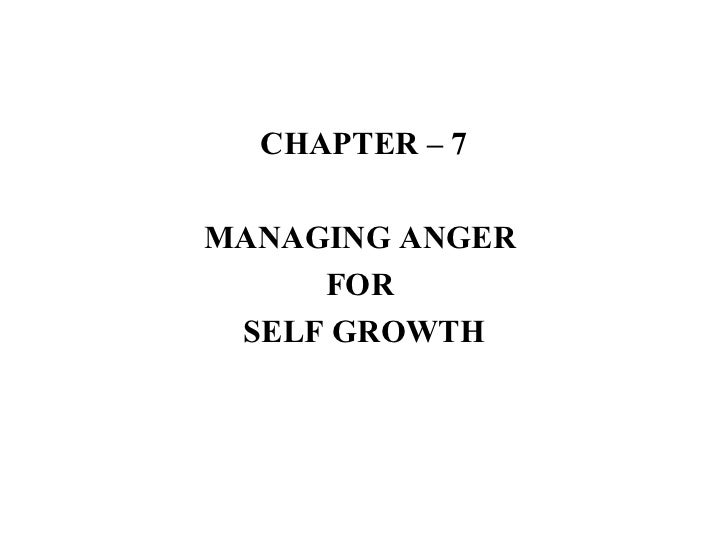 CHAPTER – 7 MANAGING ANGER  FOR  SELF GROWTH