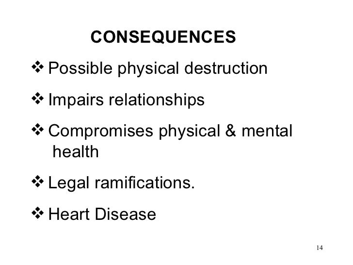 <ul><li>CONSEQUENCES </li></ul><ul><li>Possible physical destruction </li></ul><ul><li>Impairs relationships  </li></ul><u...