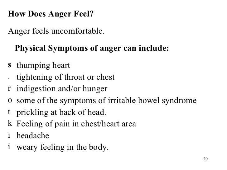 <ul><li>How Does Anger Feel? </li></ul><ul><li>Anger feels uncomfortable. </li></ul><ul><li>Physical Symptoms of anger can...