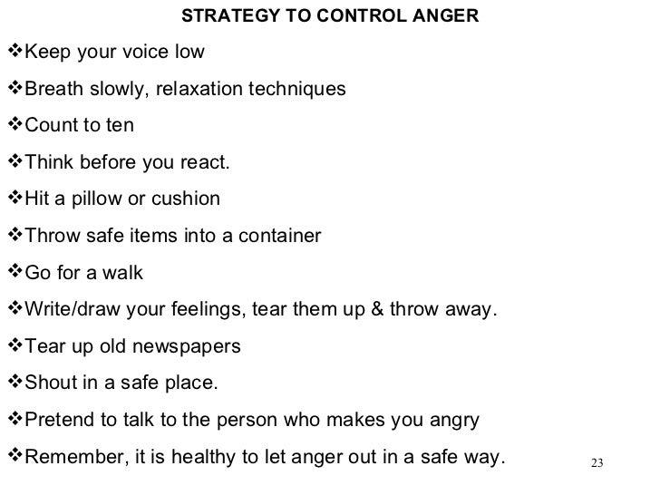 <ul><li>STRATEGY TO CONTROL ANGER </li></ul><ul><li>Keep your voice low </li></ul><ul><li>Breath slowly, relaxation techni...