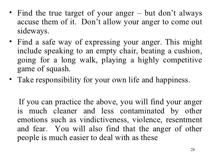 <ul><li>Find the true target of your anger – but don't always accuse them of it.  Don't allow your anger to come out sidew...