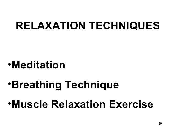 <ul><li>RELAXATION TECHNIQUES </li></ul><ul><li>Meditation </li></ul><ul><li>Breathing Technique </li></ul><ul><li>Muscle ...