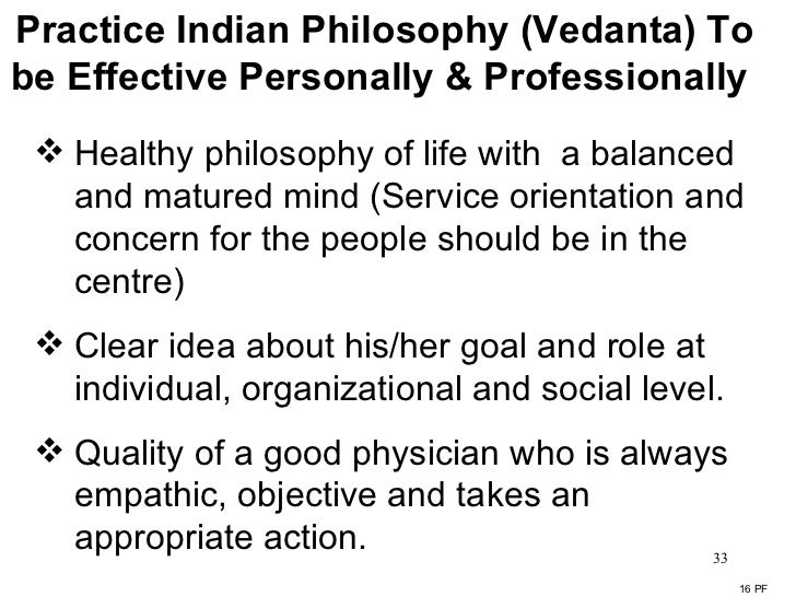 Practice Indian Philosophy (Vedanta) To be Effective Personally & Professionally  <ul><li>Healthy philosophy of life with ...