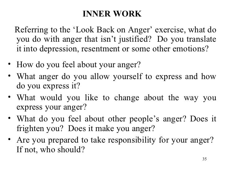 <ul><li>INNER WORK </li></ul><ul><li>Referring to the 'Look Back on Anger' exercise, what do you do with anger that isn't ...