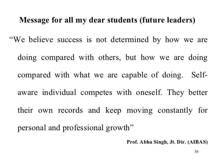 """<ul><li>Message for all my dear students (future leaders) </li></ul><ul><li>"""" We believe success is not determined by how ..."""