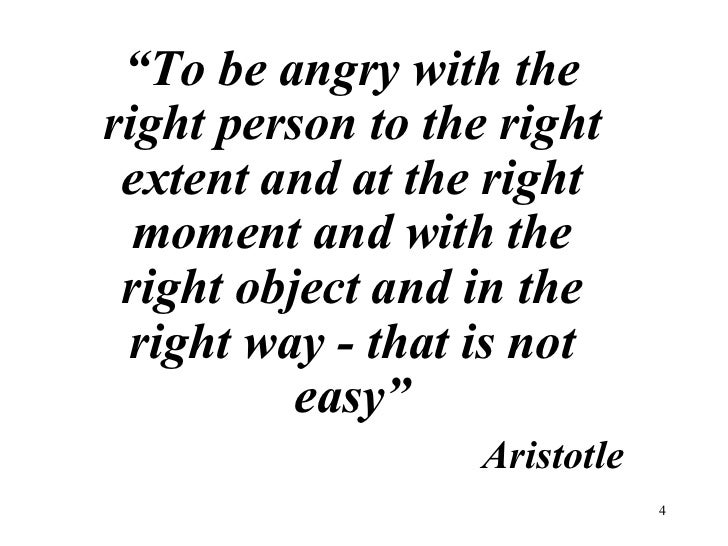 """<ul><li>"""" To be angry with the right person to the right extent and at the right moment and with the right object and in t..."""