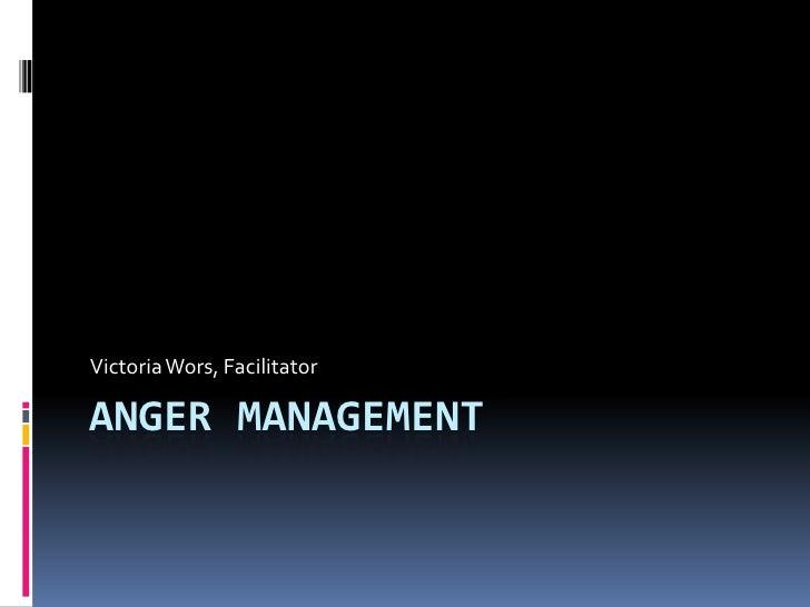 Anger Management<br />Victoria Wors, Facilitator<br />