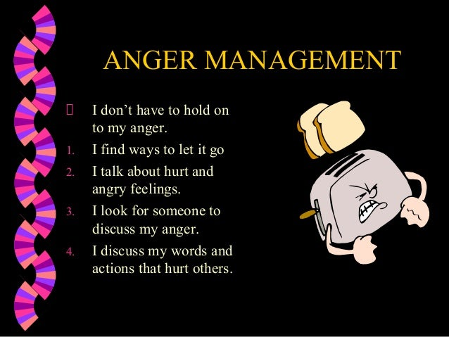 ANGER MANAGEMENTI don't have to hold onto my anger.1. I find ways to let it go2. I talk about hurt andangry feelings.3. I ...