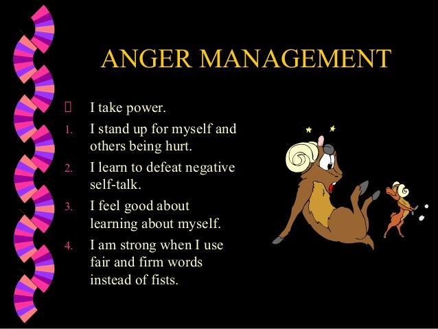 ANGER MANAGEMENTI take power.1. I stand up for myself andothers being hurt.2. I learn to defeat negativeself-talk.3. I fee...