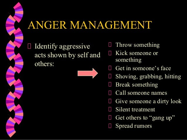ANGER MANAGEMENTIdentify aggressiveacts shown by self andothers:Throw somethingKick someone orsomethingGet in someone's fa...