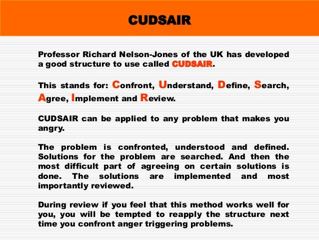 CUDSAIR Confrontation- where you all confront the problem instead of one another, and see what is the point of your anger....