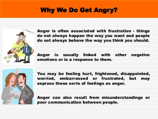 Causes of Anger A common cause for anger is the prevention or incompletion of attaining your goals and desires. And since ...