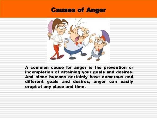Causes of Anger It is very common for people to feel frustrated and angry at the same time because both emotions are the r...