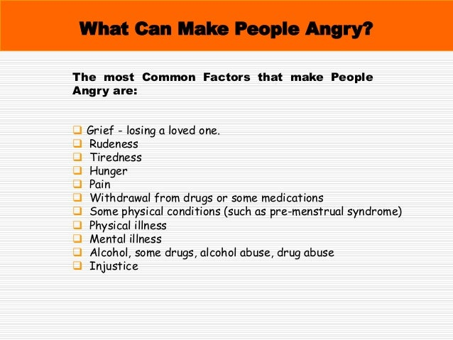 What Can Make People Angry?  Being teased or bullied  Humiliation  Embarrassment  Deadlines  Traffic jams  Disappoin...