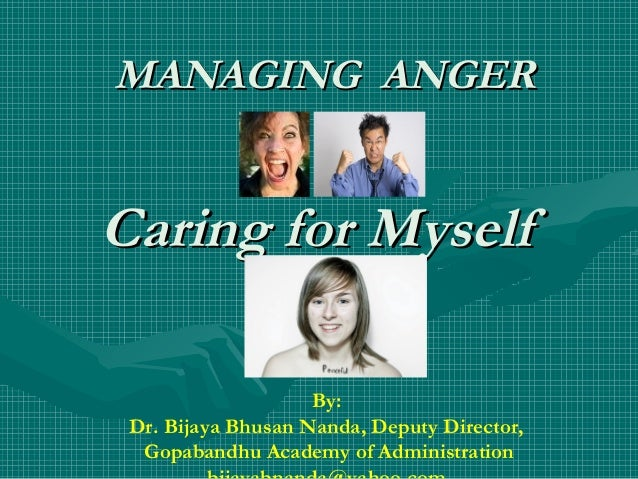 MANAGING ANGERCaring for Myself                    By: Dr. Bijaya Bhusan Nanda, Deputy Director,  Gopabandhu Academy of Ad...