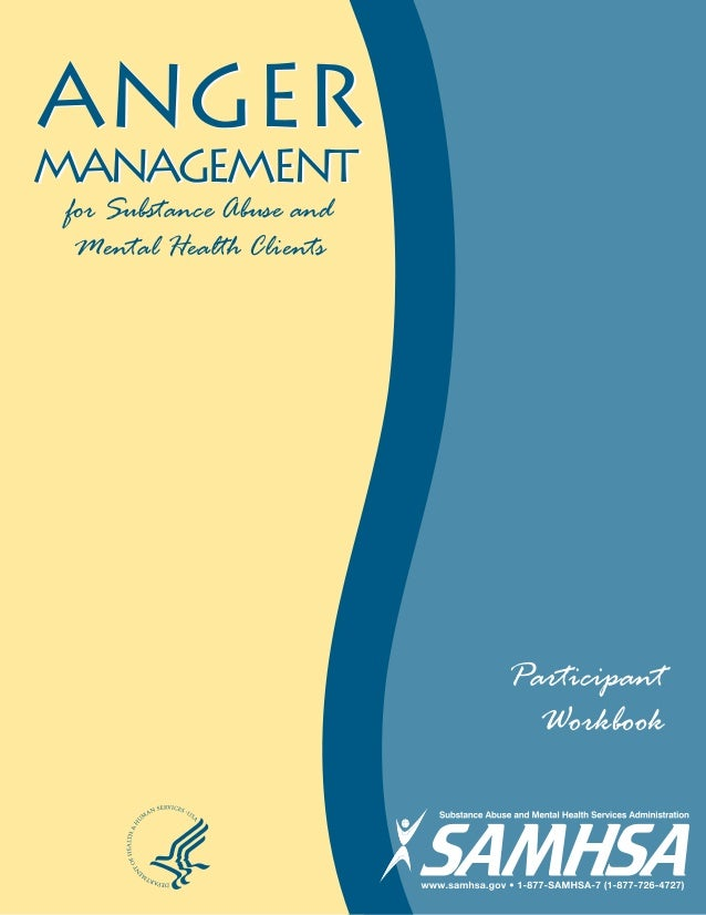 ANGER management ANGER management for Substance Abuse and Mental Health Clients Participant Workbook