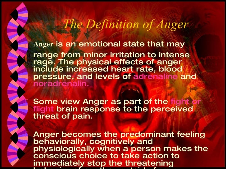 The Definition of Anger   <ul><li>Anger  is an emotional state that may range from minor irritation to intense rage. The p...