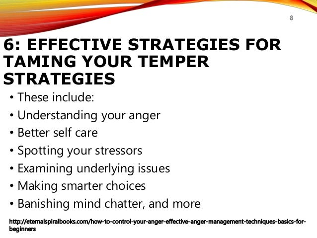 how to control your anger anger management techniques for beginnersbeginners 8; 8 7 other effective ways to manage your anger \u2022 there are many strategies and tactics that can help you manage