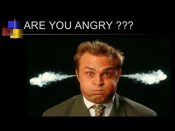 ARE YOU ANGRY ???