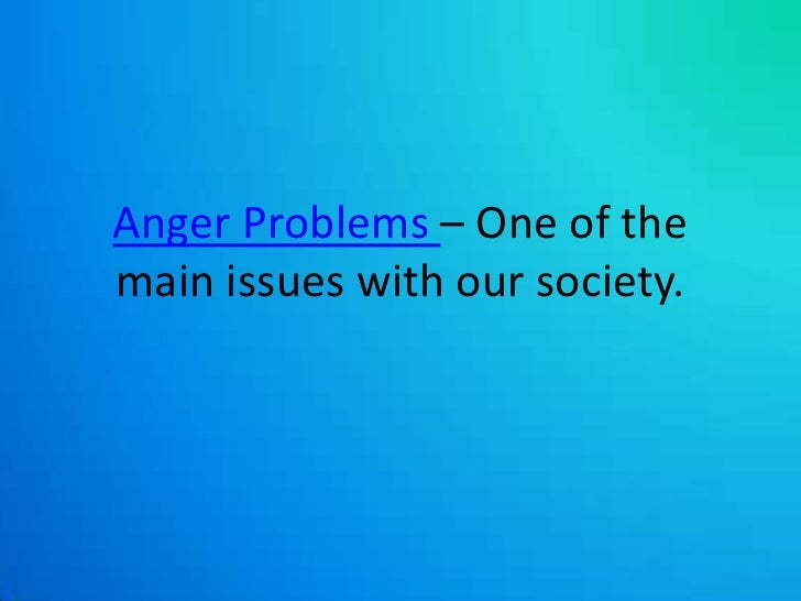 Anger Problems – One of the main issues with our society.<br />