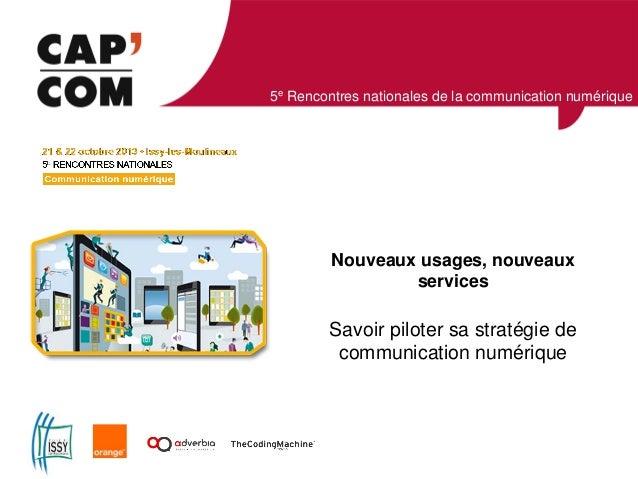 5e Rencontres nationales de la communication numérique  Nouveaux usages, nouveaux services  Savoir piloter sa stratégie de...