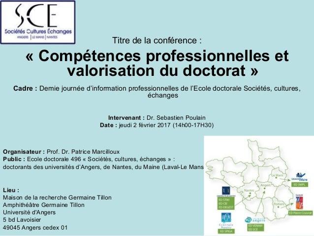 Titre de la conférence : «Compétencesprofessionnelleset valorisationdudoctorat» Cadre: Demie journée d'information...